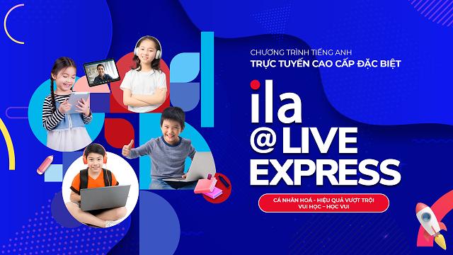 ILA@Live Express – Chương trình trực tuyến cao cấp dành cho học sinh đam mê tiếng Anh